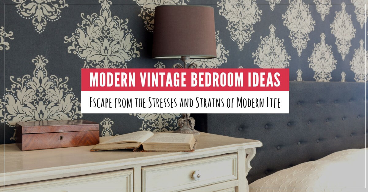 Modern vintage bedroom ideas escape from the stresses of for Modern vintage bedroom designs